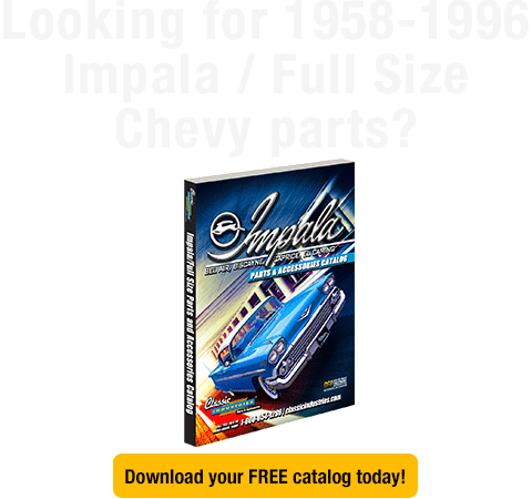 Looking for 1958-1996 Impala / Full Size Chevy parts? Download your FREE catalog today!